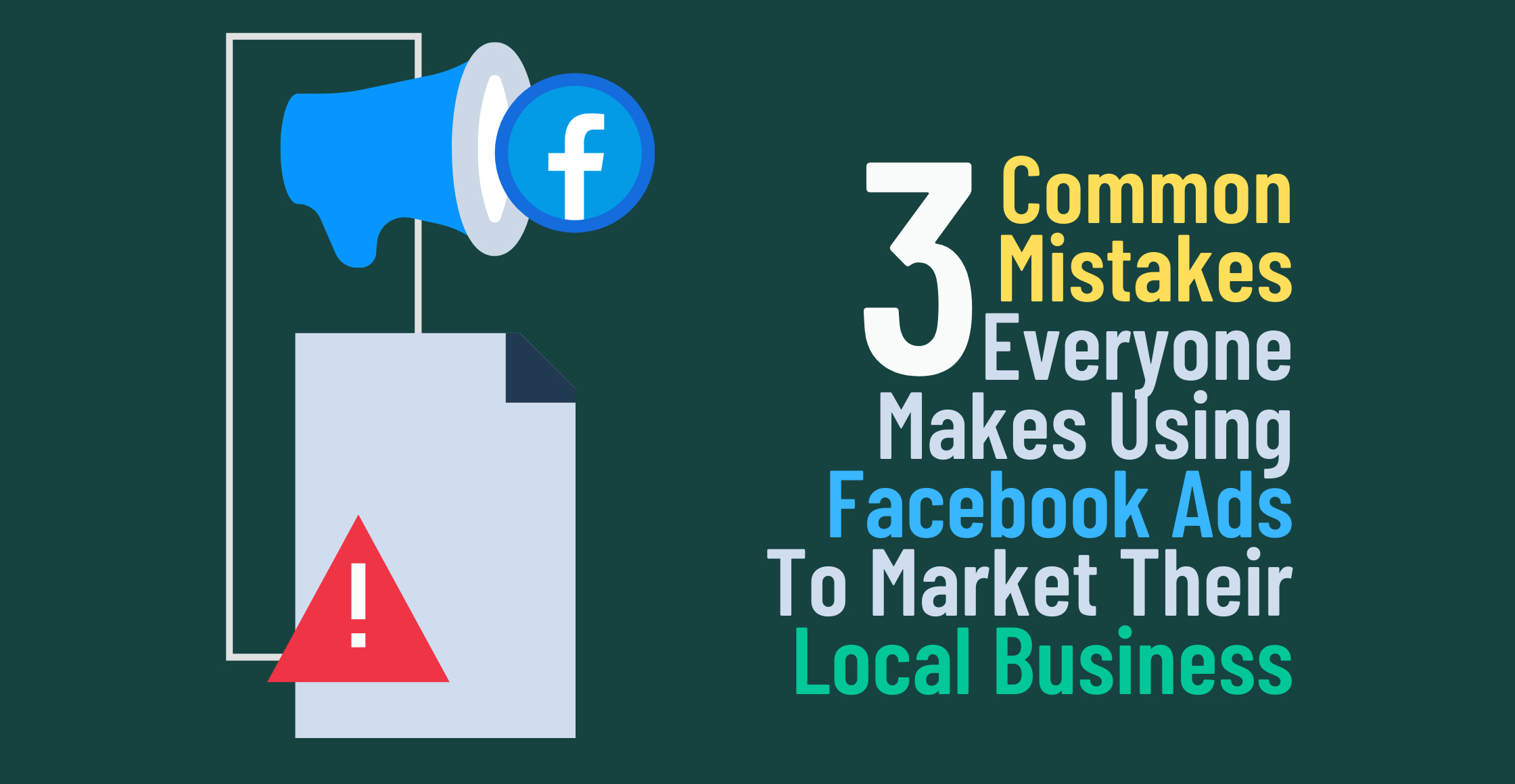 The 3 Common Facebook Ad Mistakes Businesses Are Making